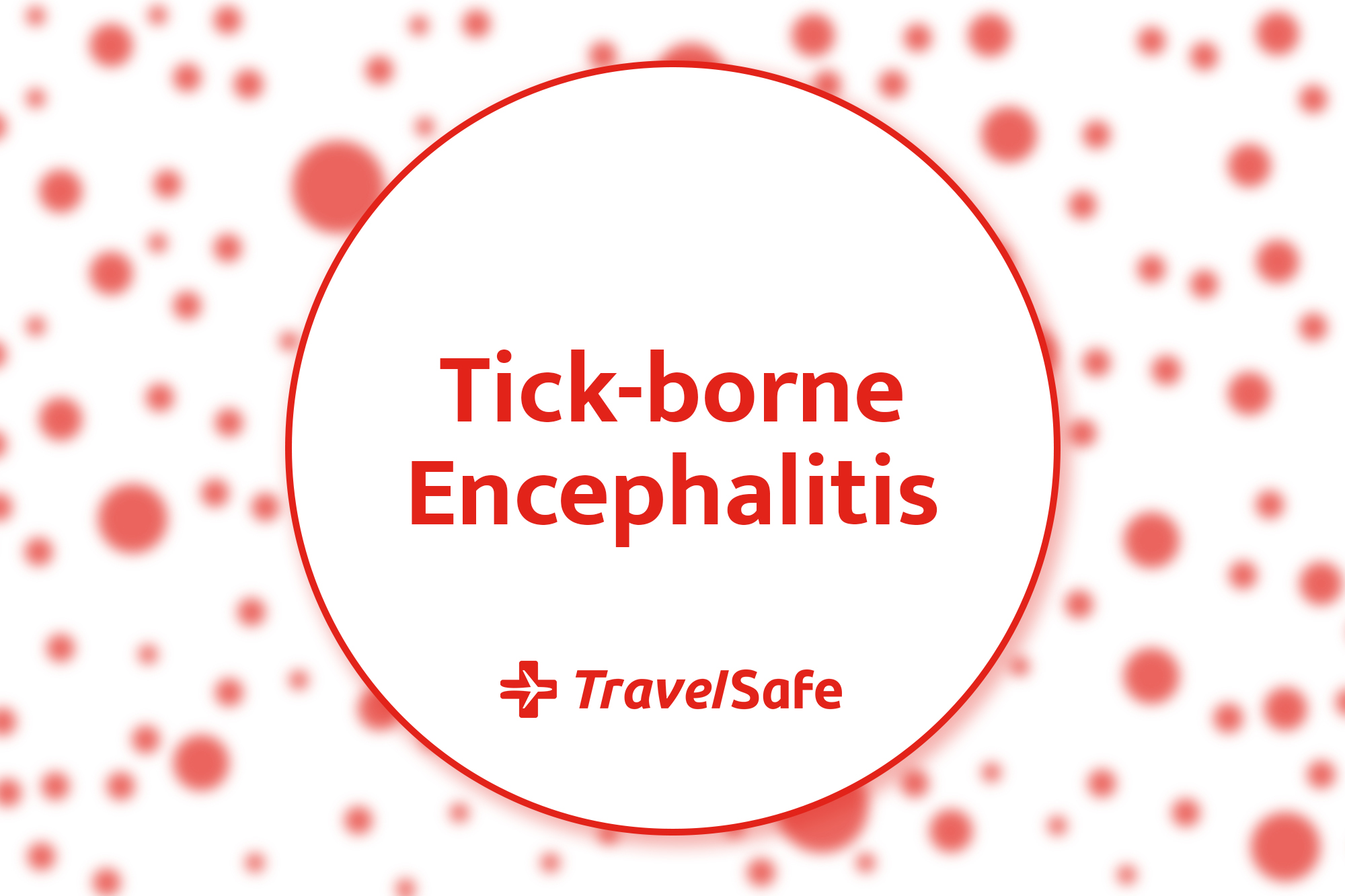 tick-borne encephalitis - Are you at risk? - travel clinic TravelSafe